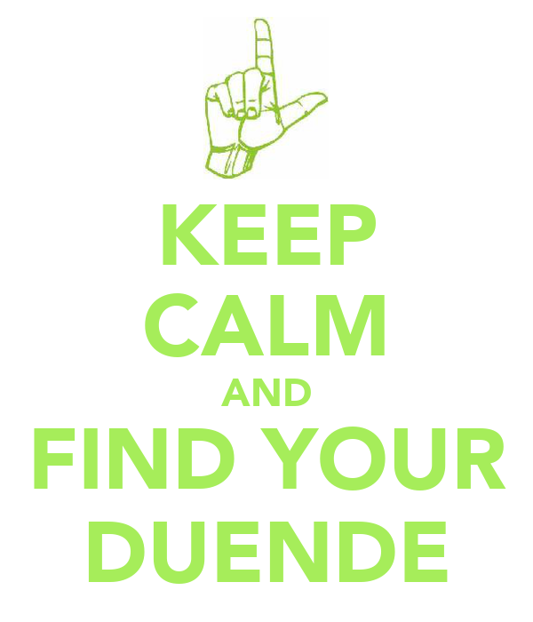 KEEP CALM AND FIND YOUR DUENDE