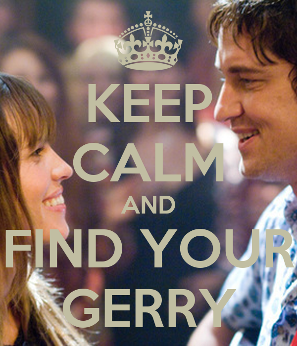 KEEP CALM AND FIND YOUR GERRY