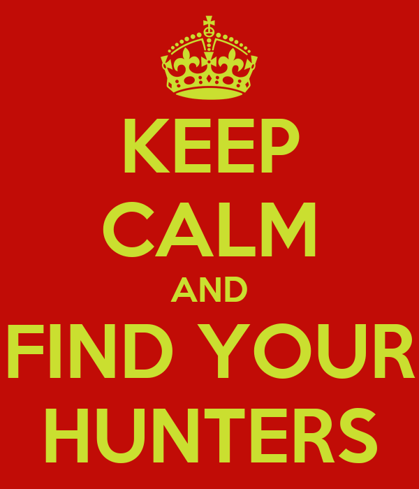 KEEP CALM AND FIND YOUR HUNTERS
