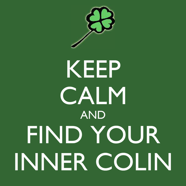 KEEP CALM AND FIND YOUR INNER COLIN