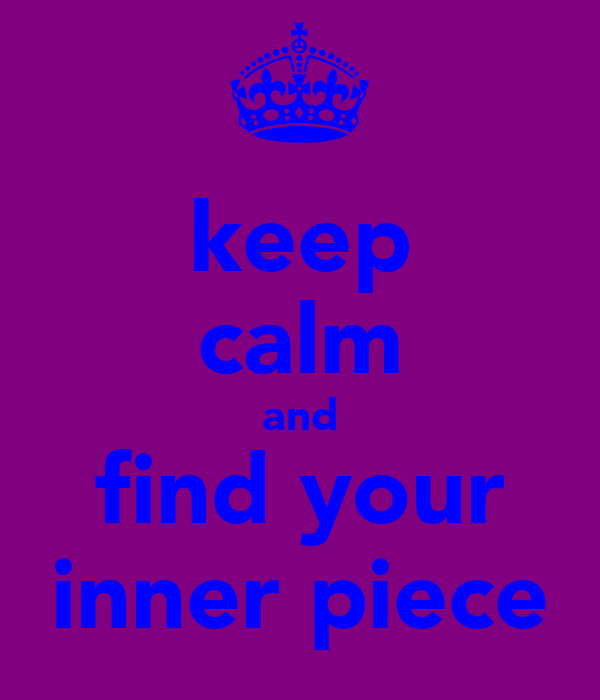 keep calm and find your inner piece