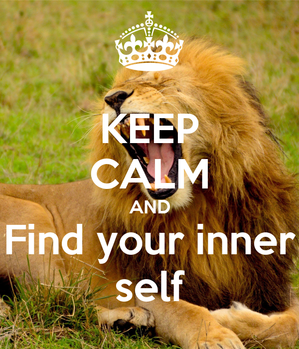 KEEP CALM AND Find your inner self