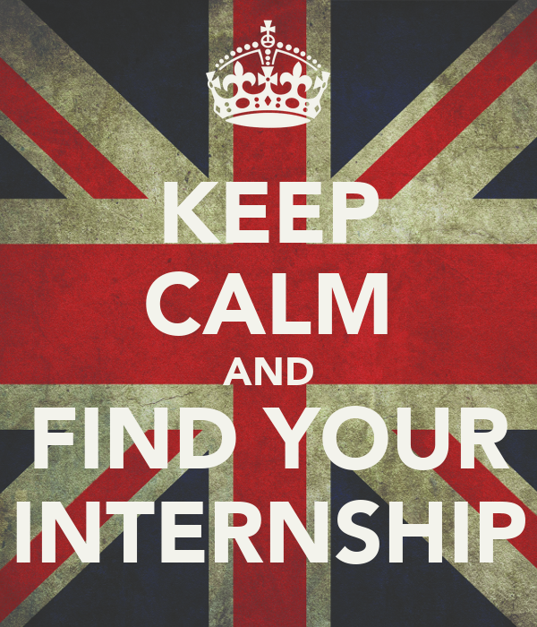 KEEP CALM AND FIND YOUR INTERNSHIP