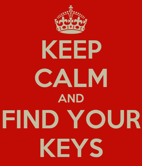 KEEP CALM AND FIND YOUR KEYS