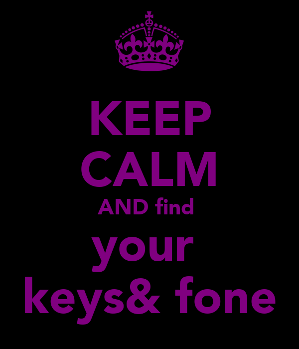 KEEP CALM AND find  your  keys& fone