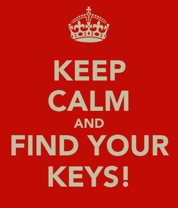 KEEP CALM AND FIND YOUR KEYS!