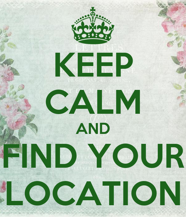 KEEP CALM AND FIND YOUR LOCATION
