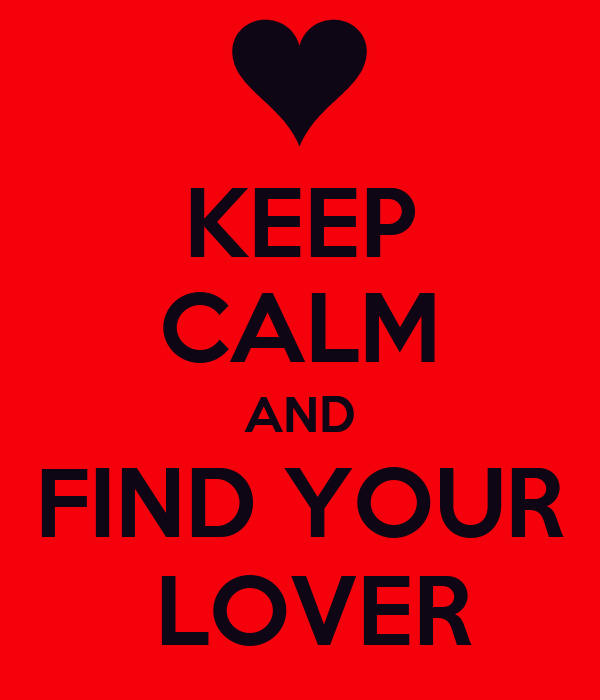 KEEP CALM AND FIND YOUR  LOVER