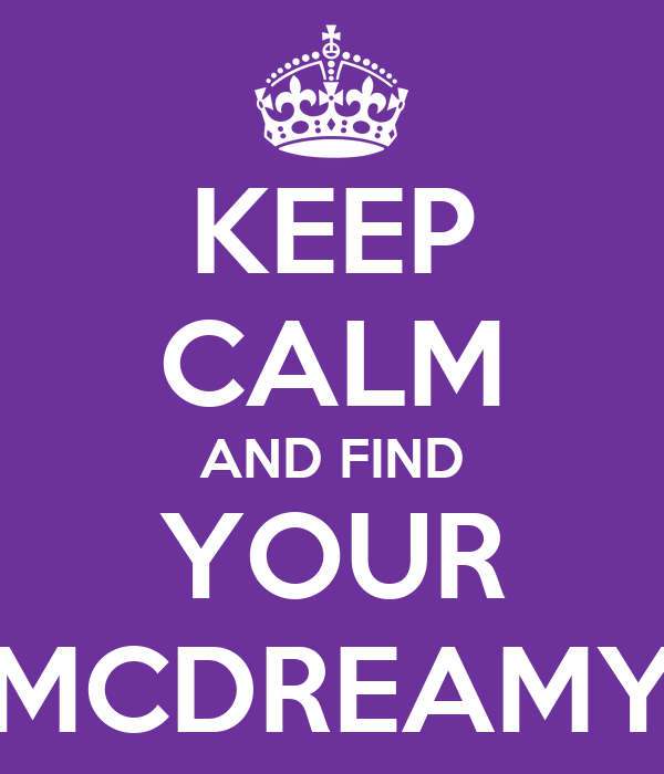 KEEP CALM AND FIND YOUR MCDREAMY