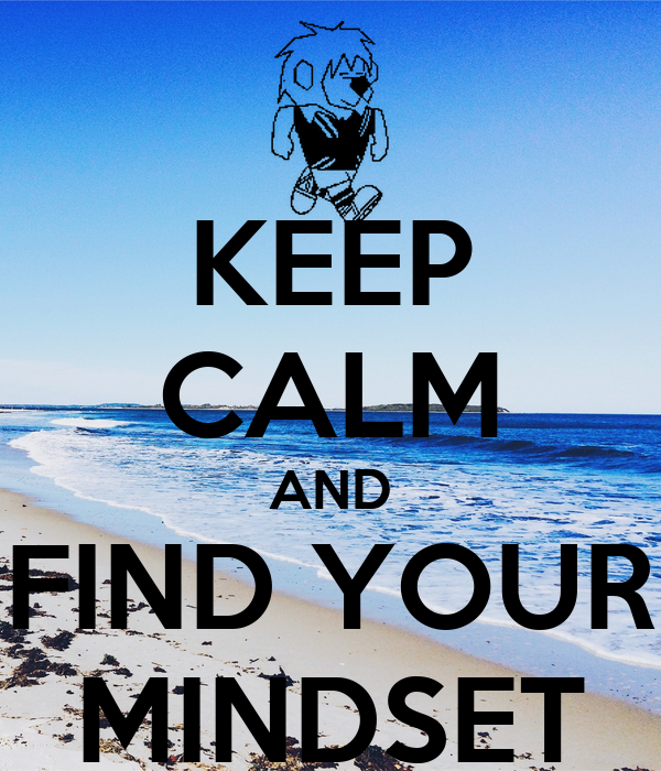 KEEP CALM AND FIND YOUR MINDSET