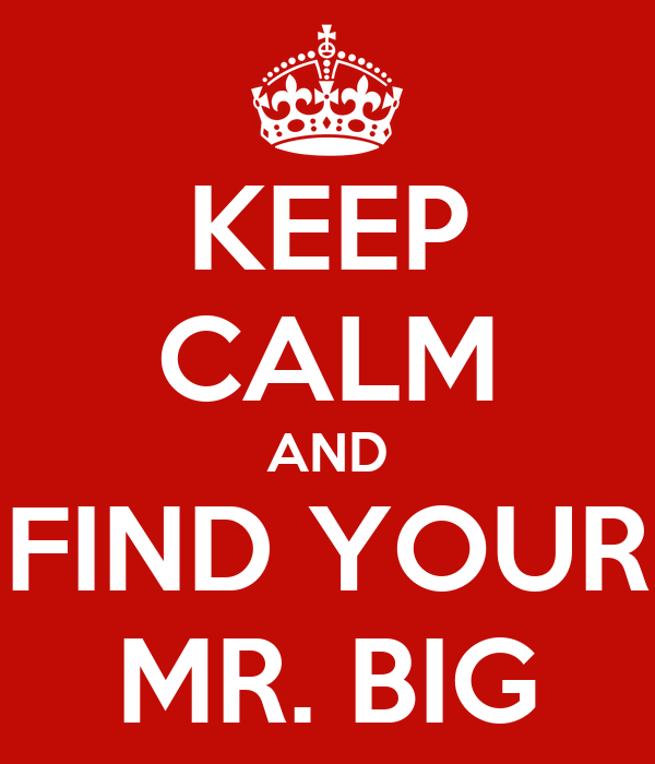KEEP CALM AND FIND YOUR MR. BIG