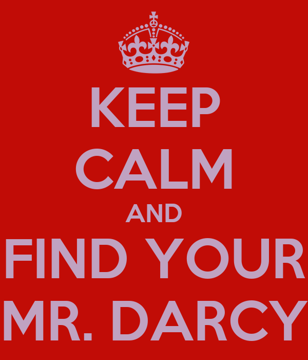 KEEP CALM AND FIND YOUR MR. DARCY