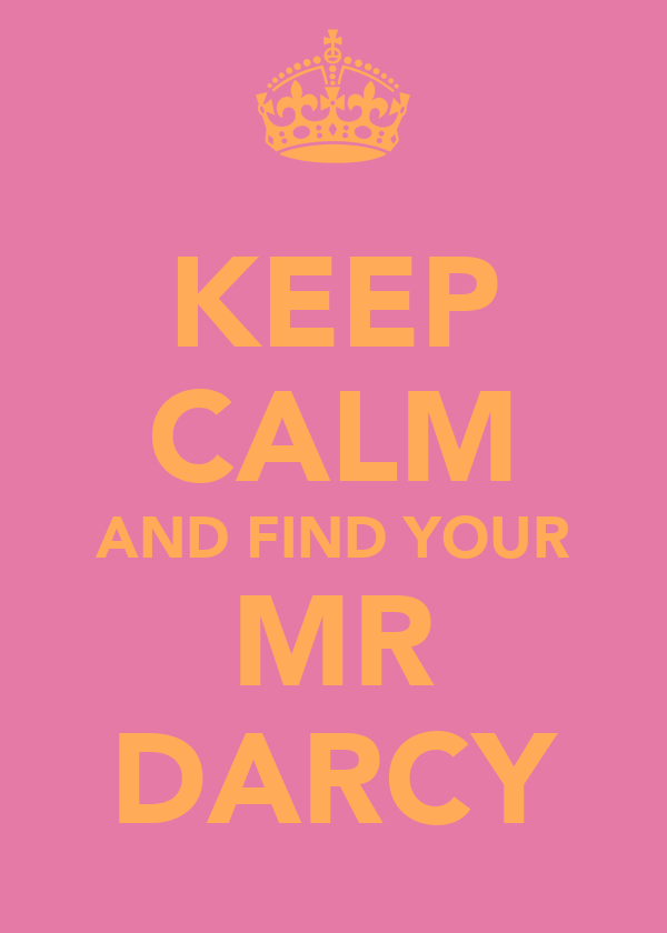 KEEP CALM AND FIND YOUR MR DARCY