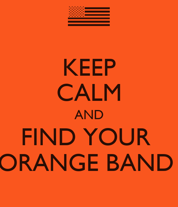 KEEP CALM AND FIND YOUR  ORANGE BAND