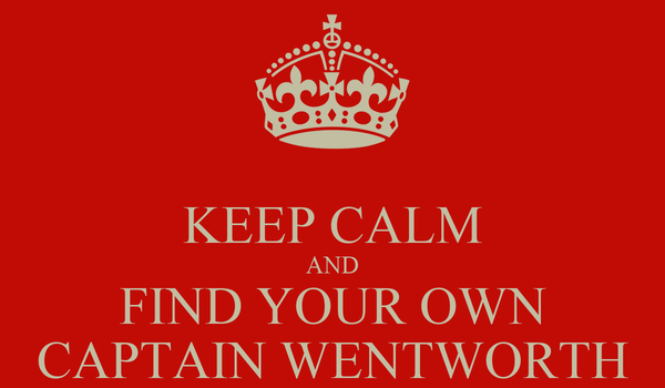 KEEP CALM AND FIND YOUR OWN CAPTAIN WENTWORTH