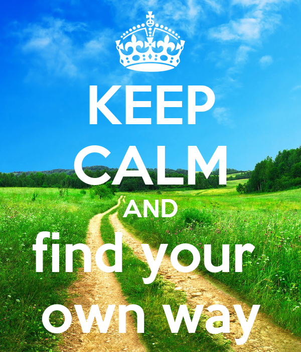 KEEP CALM AND find your  own way