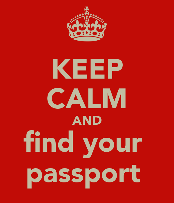 KEEP CALM AND find your  passport