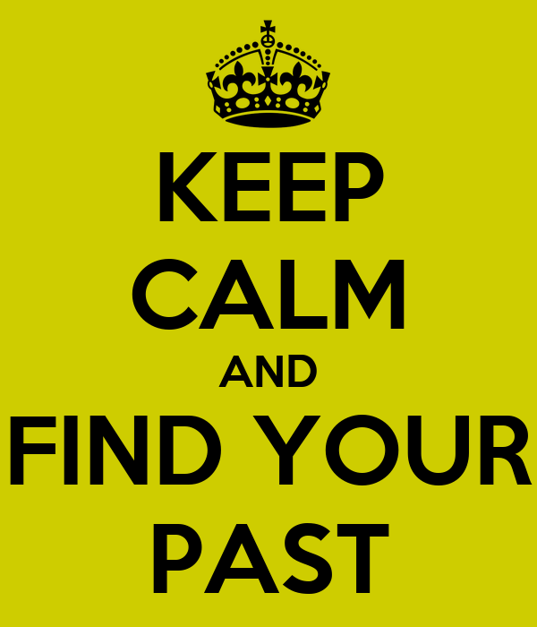 KEEP CALM AND FIND YOUR PAST