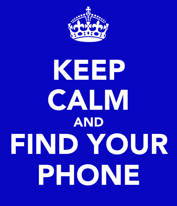 KEEP CALM AND FIND YOUR PHONE