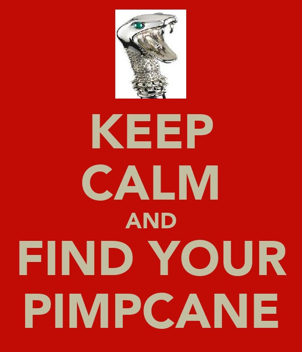 KEEP CALM AND FIND YOUR PIMPCANE