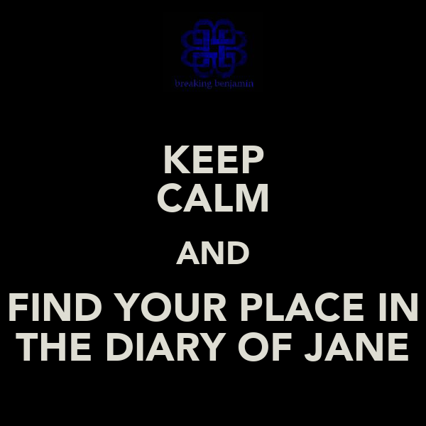 KEEP CALM AND FIND YOUR PLACE IN THE DIARY OF JANE