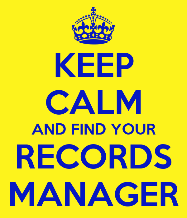 KEEP CALM AND FIND YOUR RECORDS MANAGER