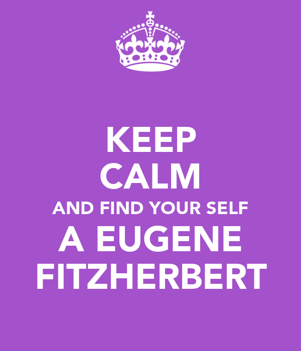 KEEP CALM AND FIND YOUR SELF A EUGENE FITZHERBERT