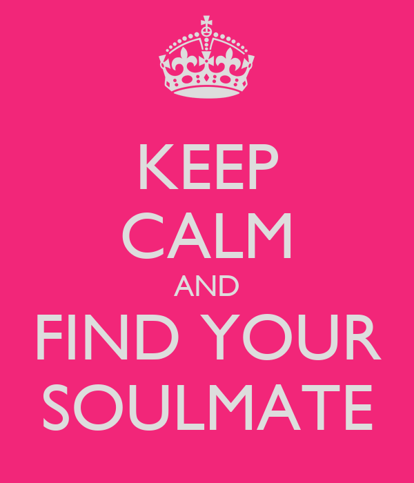 KEEP CALM AND FIND YOUR SOULMATE