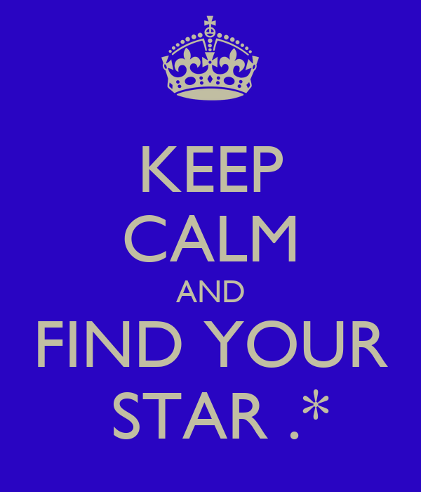 KEEP CALM AND FIND YOUR  STAR .*
