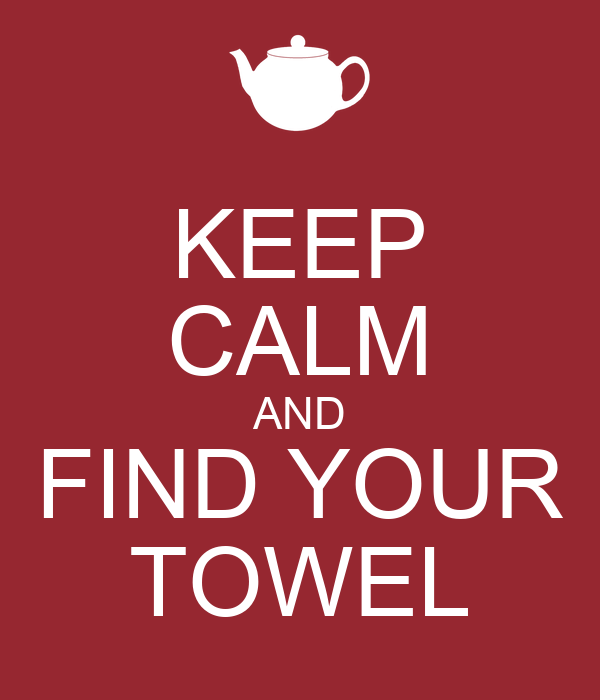 KEEP CALM AND FIND YOUR TOWEL
