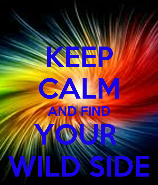 KEEP CALM AND FIND YOUR  WILD SIDE