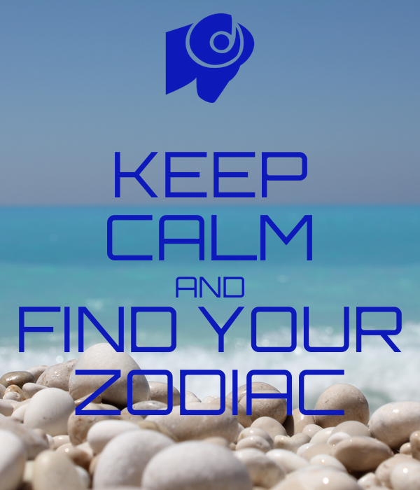 KEEP CALM AND FIND YOUR ZODIAC