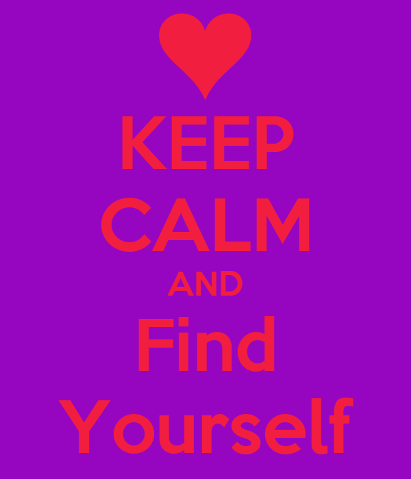 KEEP CALM AND Find Yourself