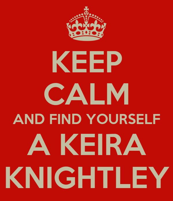 KEEP CALM AND FIND YOURSELF A KEIRA KNIGHTLEY