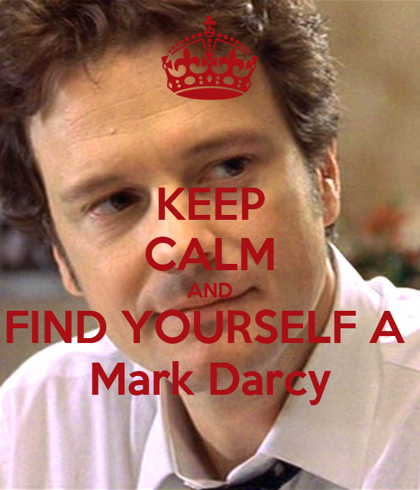 KEEP CALM AND FIND YOURSELF A  Mark Darcy