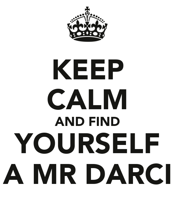KEEP CALM AND FIND YOURSELF A MR DARCI