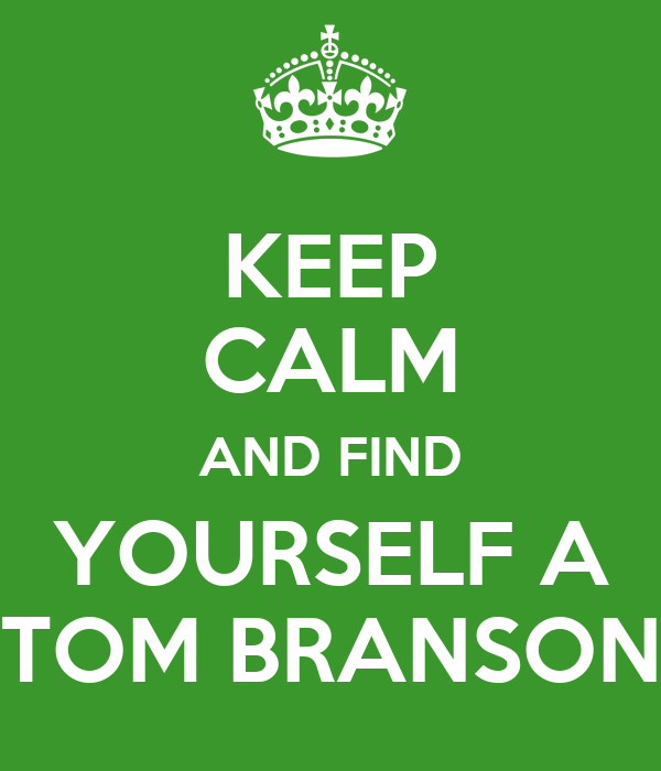 KEEP CALM AND FIND YOURSELF A TOM BRANSON