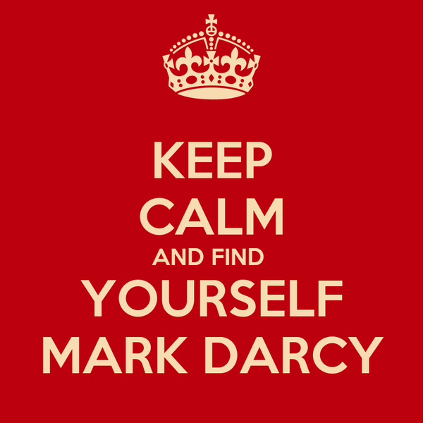 KEEP CALM AND FIND  YOURSELF MARK DARCY