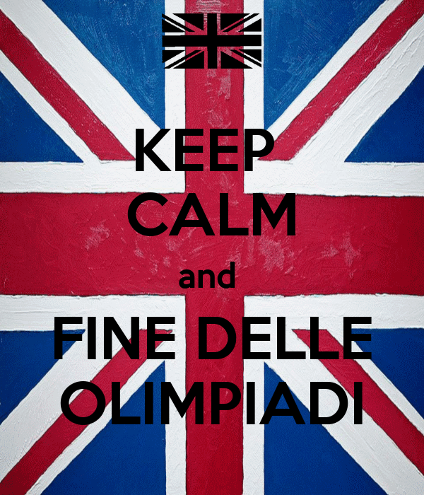 KEEP  CALM and  FINE DELLE OLIMPIADI