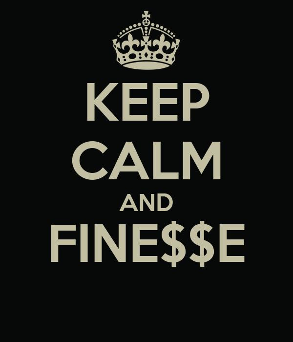 KEEP CALM AND FINE$$E