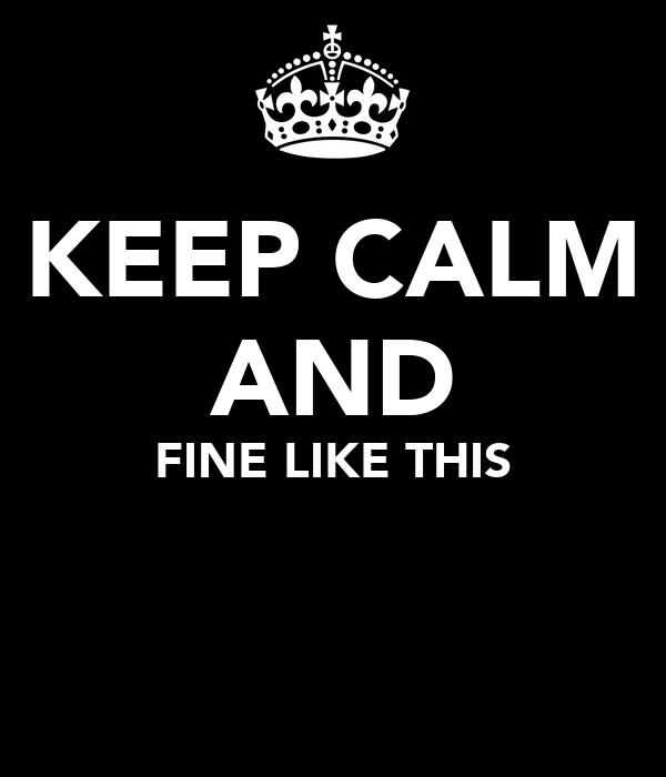 KEEP CALM AND FINE LIKE THIS