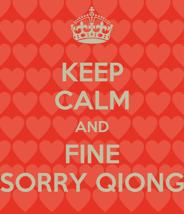 KEEP CALM AND FINE SORRY QIONG