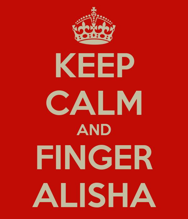 KEEP CALM AND FINGER ALISHA