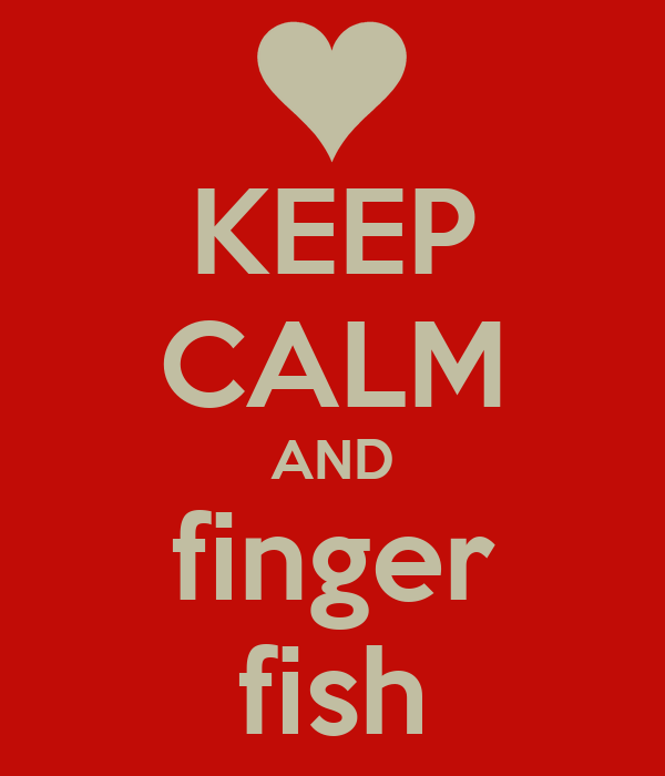KEEP CALM AND finger fish