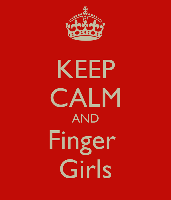KEEP CALM AND Finger  Girls