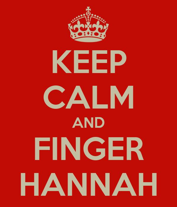 KEEP CALM AND FINGER HANNAH