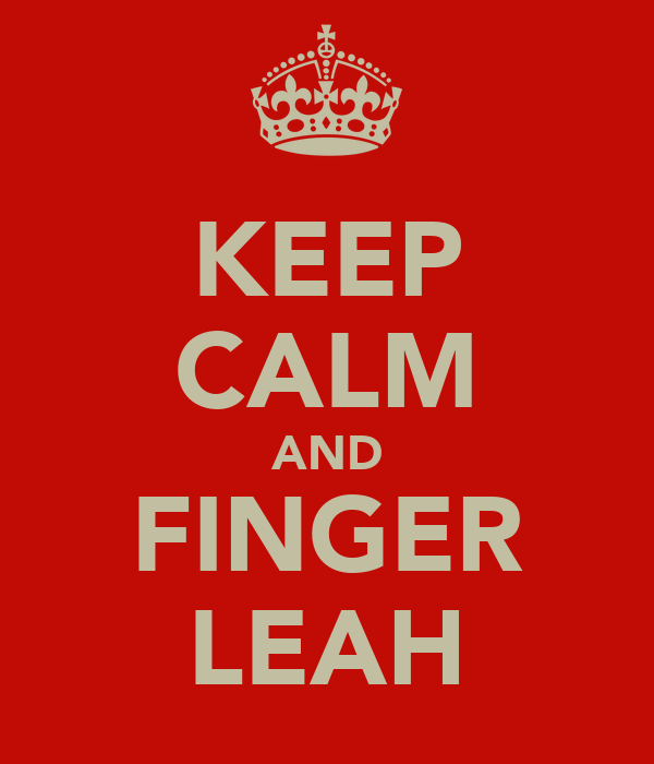 KEEP CALM AND FINGER LEAH