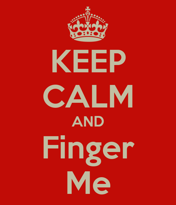 KEEP CALM AND Finger Me