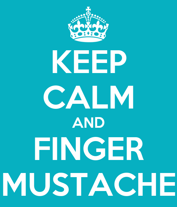 KEEP CALM AND FINGER MUSTACHE