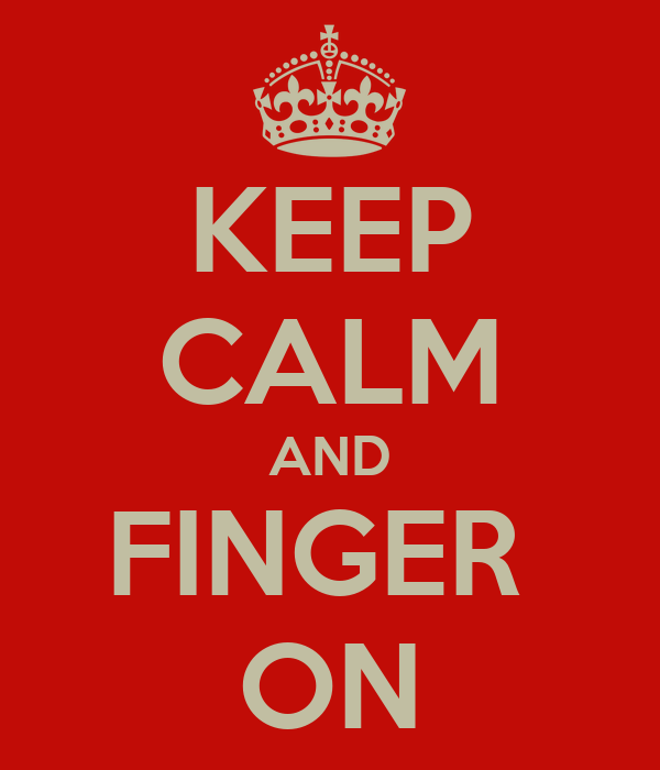 KEEP CALM AND FINGER  ON